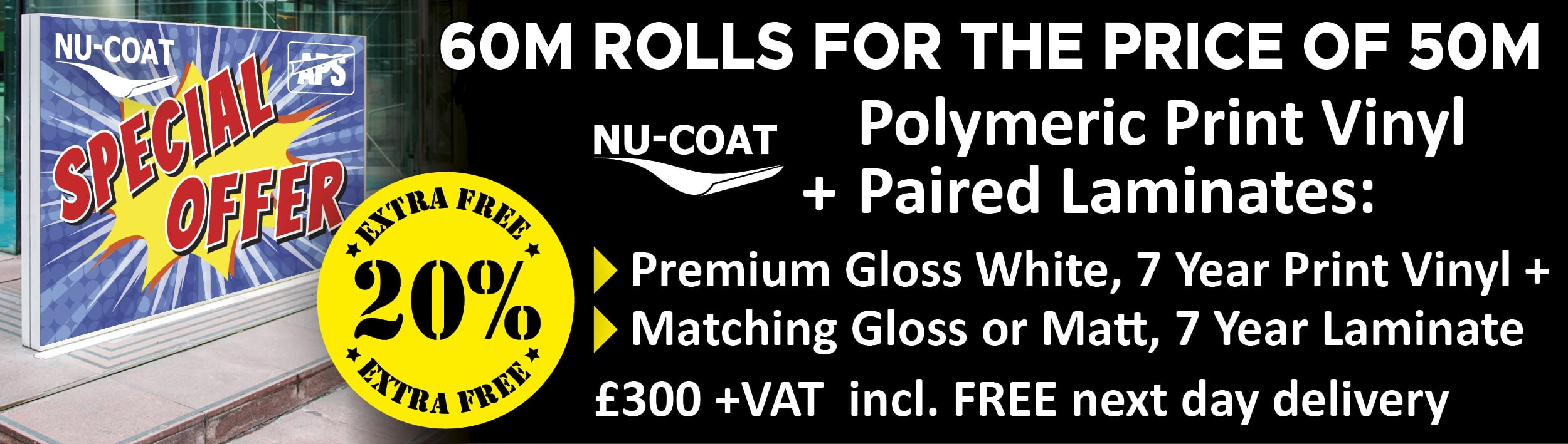 NU-COAT 20% EXTRA MATERIAL FREE bundle deal - Polymeric premium print vinyl PLUS gloss or matt clear laminate only £300 +VAT and includes FREE delivery!
